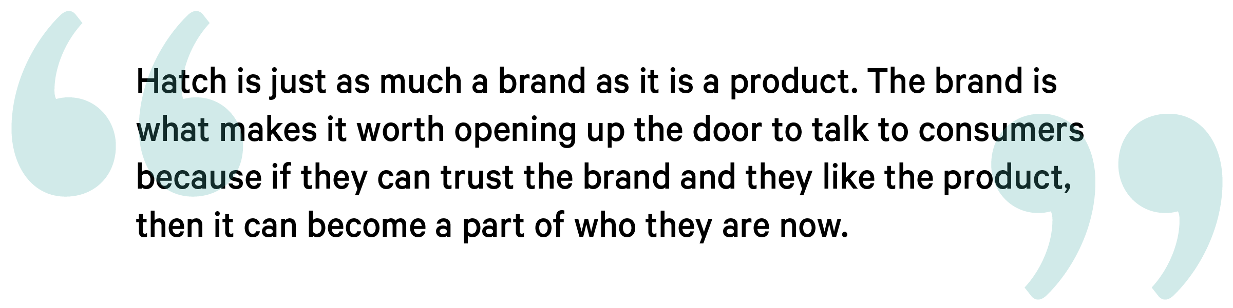 quote Hatch is just as much a brand as it is a product