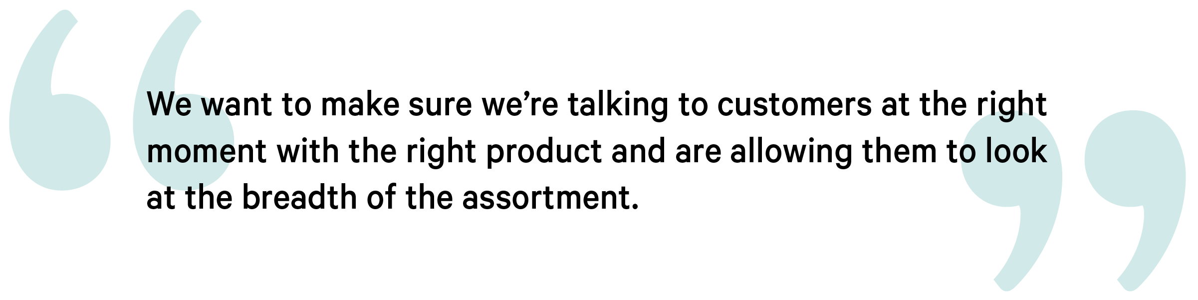 quote Hatch Spectrum we want to make sure we're talking to them at the right moment with the right product and are allowing them to look at the breadth of the assortment