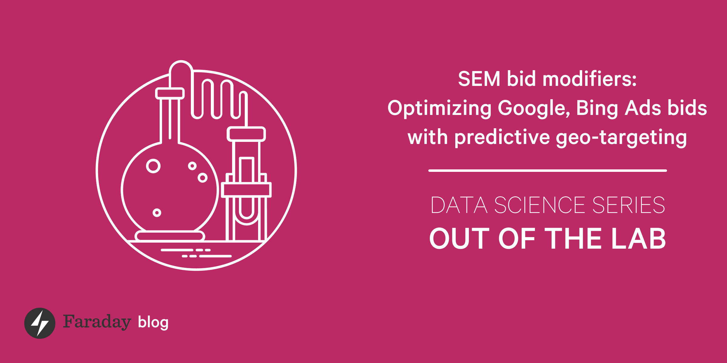 SEM bid modifiers: Optimizing Google, Bing Ads bids with predictive geo-targeting
