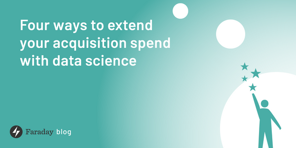 Four ways to extend your acquisition spend with data science