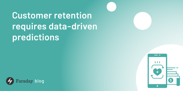 Customer retention requires data-driven predictions