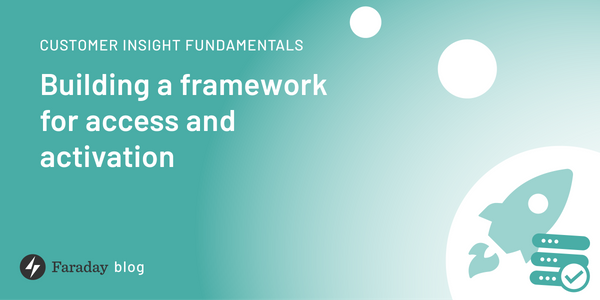 Customer insight fundamentals: Building a framework for access and activation