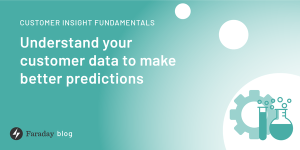 Customer insight fundamentals: Understand your customer data to make better predictions