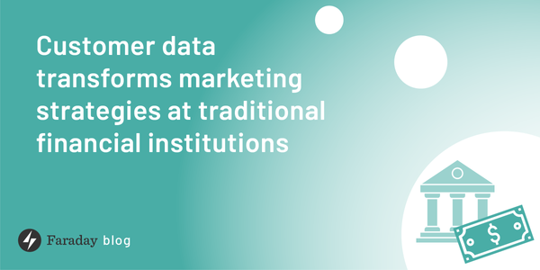 Customer data transforms marketing strategies at traditional financial institutions
