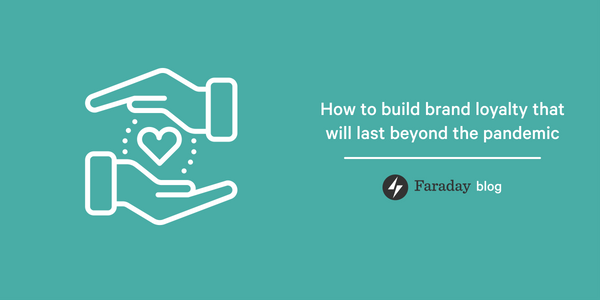 How to build brand loyalty that will last beyond the pandemic