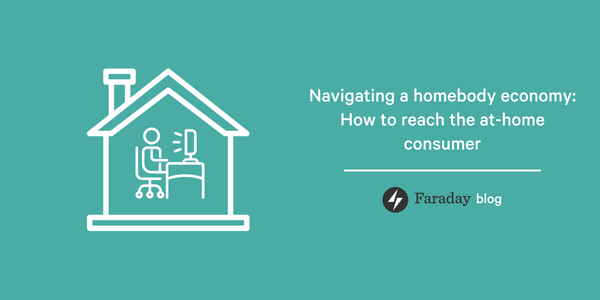 Navigating a homebody economy: How to reach the at-home consumer